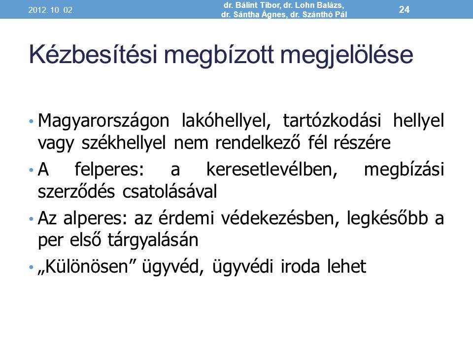 Kézbesítési megbízott megjelölése Magyarországon lakóhellyel, tartózkodási hellyel vagy székhellyel nem rendelkező fél részére A felperes: a keresetle