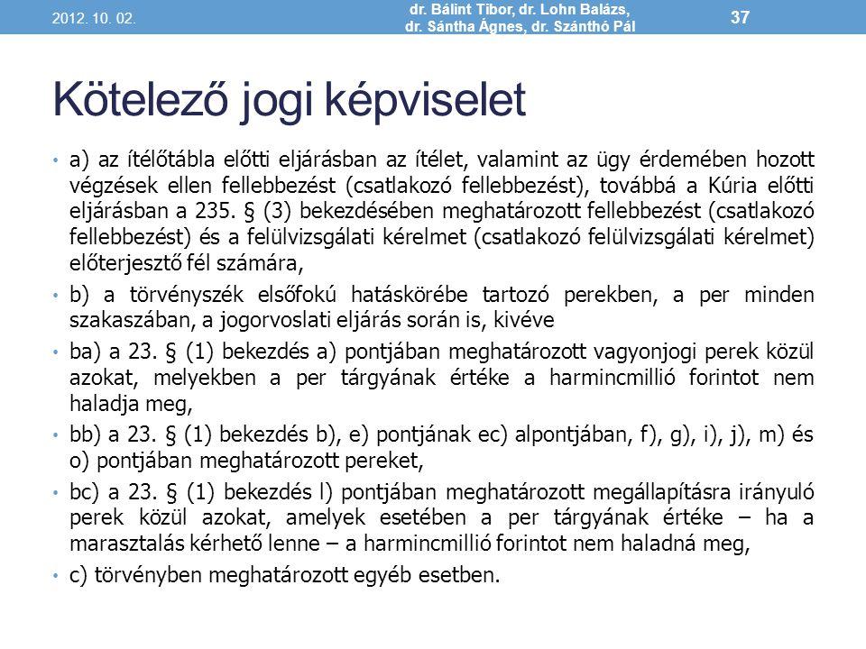 Kötelező jogi képviselet a) az ítélőtábla előtti eljárásban az ítélet, valamint az ügy érdemében hozott végzések ellen fellebbezést (csatlakozó felleb