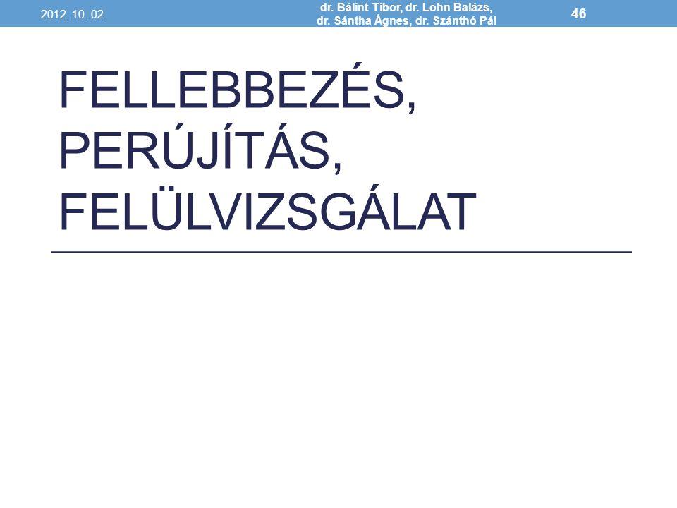 FELLEBBEZÉS, PERÚJÍTÁS, FELÜLVIZSGÁLAT 2012. 10. 02. dr. Bálint Tibor, dr. Lohn Balázs, dr. Sántha Ágnes, dr. Szánthó Pál 46