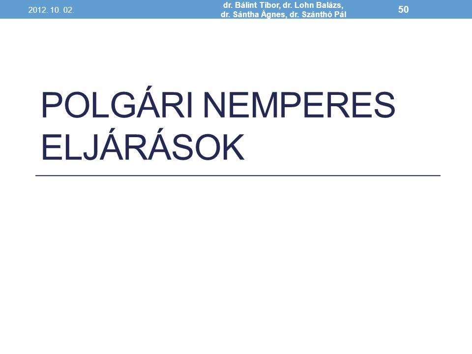 POLGÁRI NEMPERES ELJÁRÁSOK 2012. 10. 02. dr. Bálint Tibor, dr. Lohn Balázs, dr. Sántha Ágnes, dr. Szánthó Pál 50