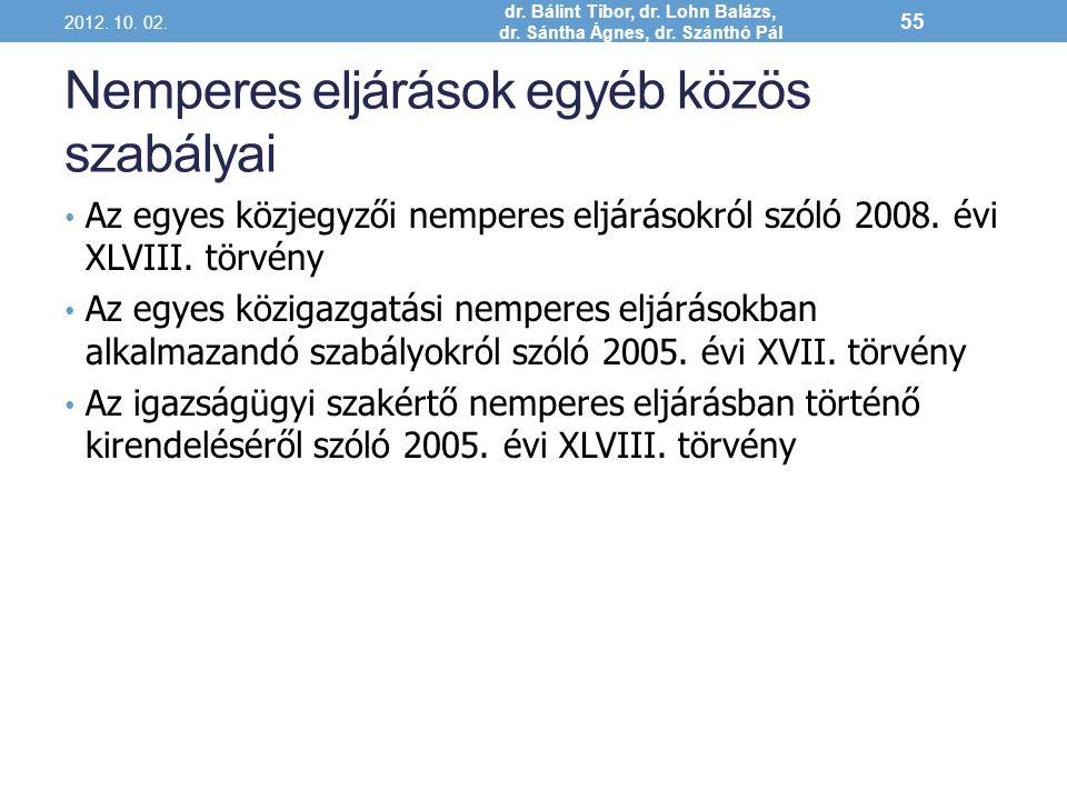 Nemperes eljárások egyéb közös szabályai Az egyes közjegyzői nemperes eljárásokról szóló 2008. évi XLVIII. törvény Az egyes közigazgatási nemperes elj