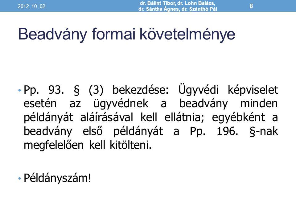 Beadvány formai követelménye Pp. 93. § (3) bekezdése: Ügyvédi képviselet esetén az ügyvédnek a beadvány minden példányát aláírásával kell ellátnia; eg