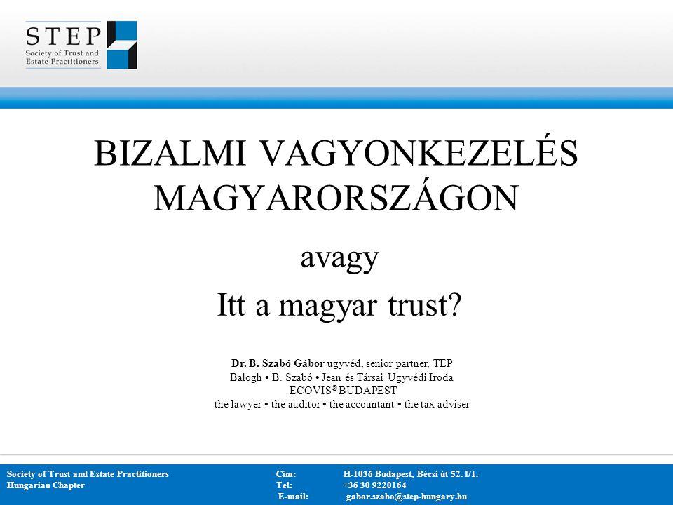  A bizalmi vagyonkezelés gazdasági indokoltsága  De lege lata: a bizalmi vagyonkezelés hazai szabályozása az új Ptk-ban  De lege ferenda: további jogalkotási feladatok  Röviden az alapítványi szabályok változásáról: az alapítvány, mint a jövő vagyonkezelésének lehetséges eszköze TARTALOM Society of Trust and Estate PractitionersCím: H-1036 Budapest, Bécsi út 52.