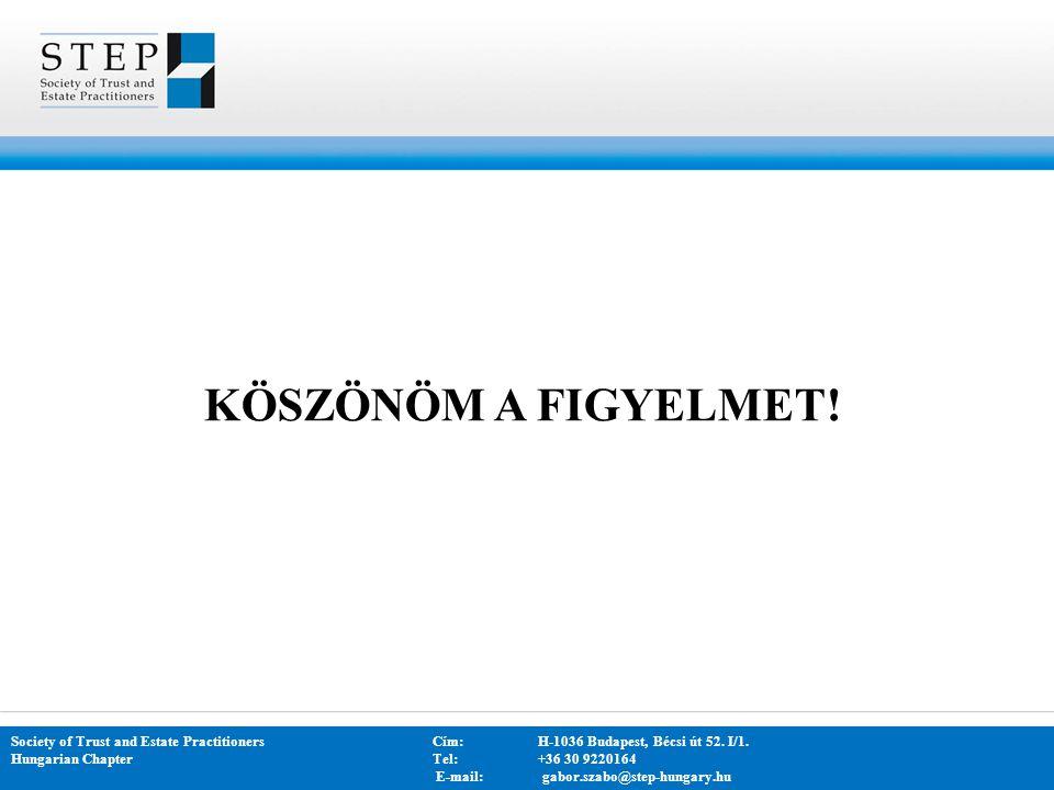 KÖSZÖNÖM A FIGYELMET! Society of Trust and Estate PractitionersCím: H-1036 Budapest, Bécsi út 52. I/1. Hungarian Chapter Tel:+36 30 9220164 E-mail: ga