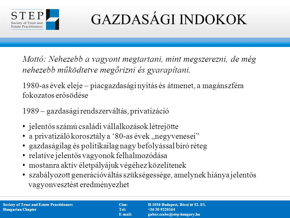 GAZDASÁGI INDOKOK Society of Trust and Estate PractitionersCím: H-1036 Budapest, Bécsi út 52. I/1. Hungarian Chapter Tel:+36 30 9220164 E-mail: gabor.