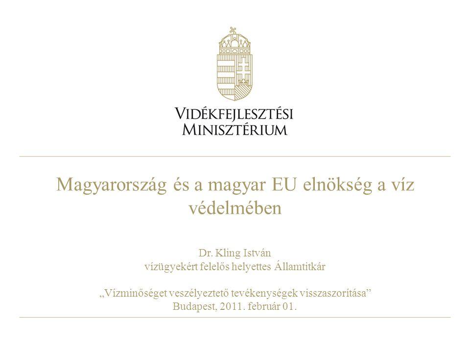 """Magyarország és a magyar EU elnökség a víz védelmében Dr. Kling István vízügyekért felelős helyettes Államtitkár """"Vízminőséget veszélyeztető tevékenys"""