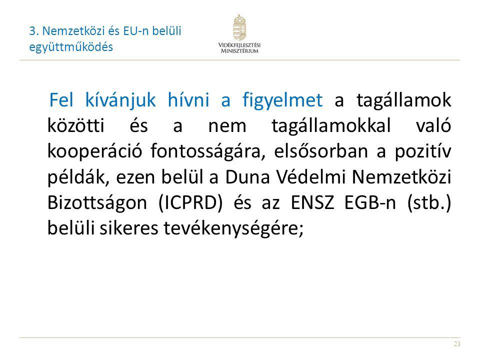 23 Fel kívánjuk hívni a figyelmet a tagállamok közötti és a nem tagállamokkal való kooperáció fontosságára, elsősorban a pozitív példák, ezen belül a