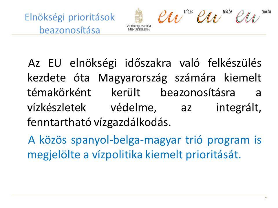 7 Elnökségi prioritások beazonosítása Az EU elnökségi időszakra való felkészülés kezdete óta Magyarország számára kiemelt témakörként került beazonosításra a vízkészletek védelme, az integrált, fenntartható vízgazdálkodás.