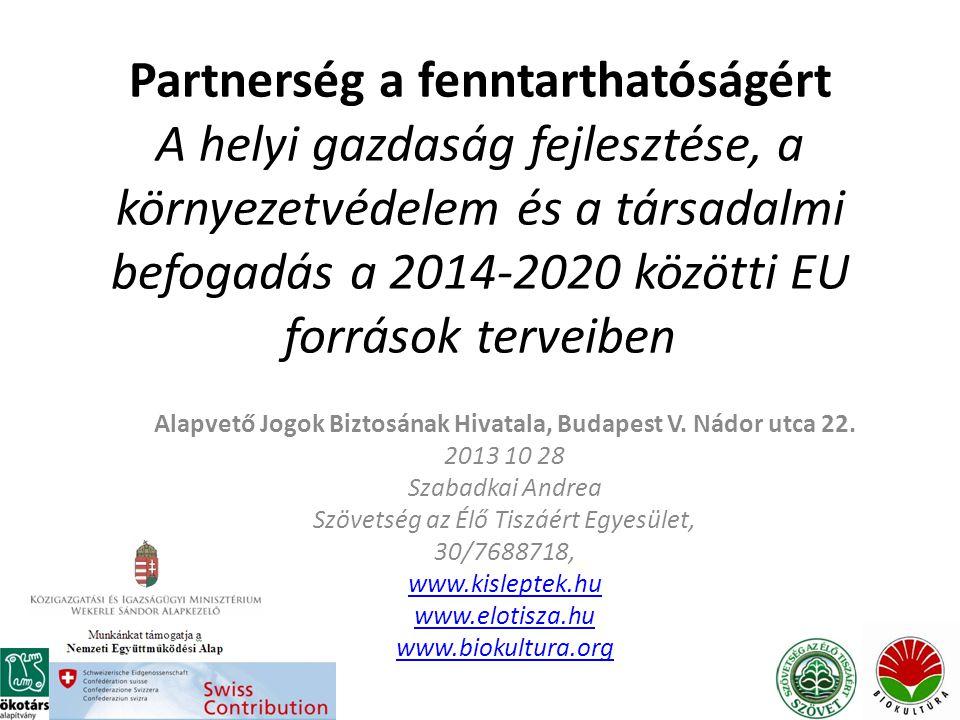 Partnerség a fenntarthatóságért A helyi gazdaság fejlesztése, a környezetvédelem és a társadalmi befogadás a 2014-2020 közötti EU források terveiben Alapvető Jogok Biztosának Hivatala, Budapest V.