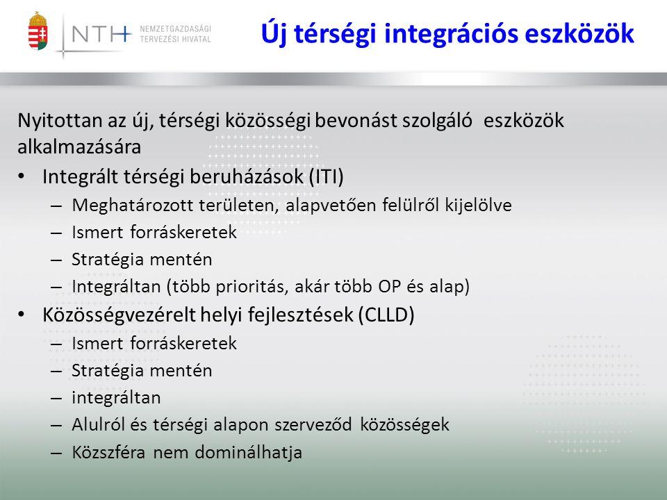 Nyitottan az új, térségi közösségi bevonást szolgáló eszközök alkalmazására Integrált térségi beruházások (ITI) – Meghatározott területen, alapvetően felülről kijelölve – Ismert forráskeretek – Stratégia mentén – Integráltan (több prioritás, akár több OP és alap) Közösségvezérelt helyi fejlesztések (CLLD) – Ismert forráskeretek – Stratégia mentén – integráltan – Alulról és térségi alapon szerveződ közösségek – Közszféra nem dominálhatja Új térségi integrációs eszközök