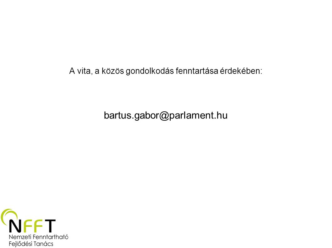 A vita, a közös gondolkodás fenntartása érdekében: bartus.gabor@parlament.hu