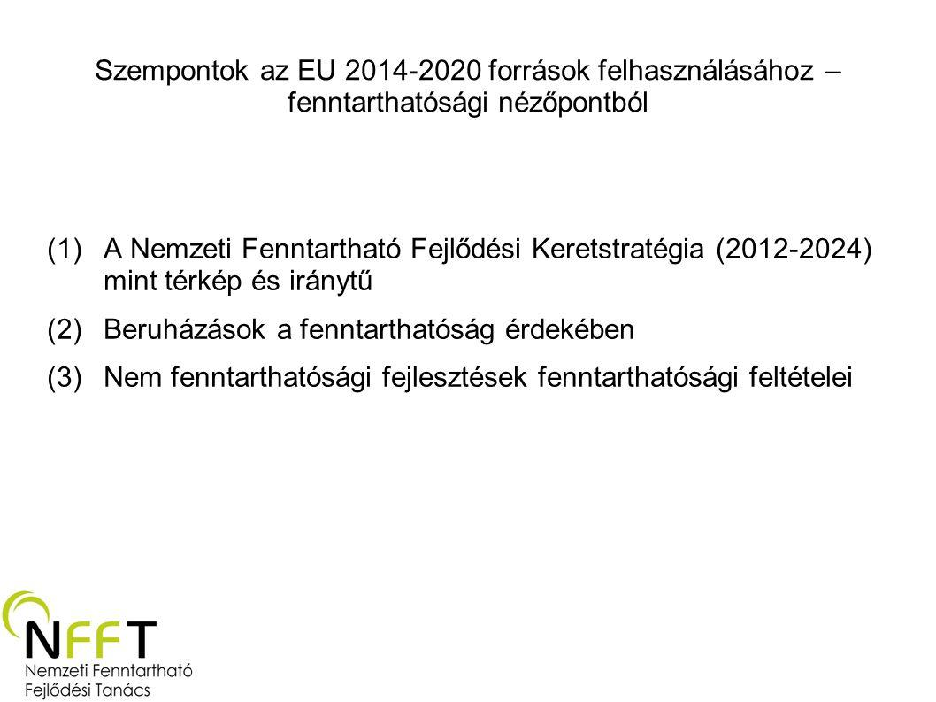 Szempontok az EU 2014-2020 források felhasználásához – fenntarthatósági nézőpontból (1)A Nemzeti Fenntartható Fejlődési Keretstratégia (2012-2024) mint térkép és iránytű (2)Beruházások a fenntarthatóság érdekében (3)Nem fenntarthatósági fejlesztések fenntarthatósági feltételei