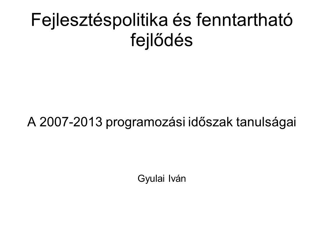 Fejlesztéspolitika és fenntartható fejlődés A 2007-2013 programozási időszak tanulságai Gyulai Iván