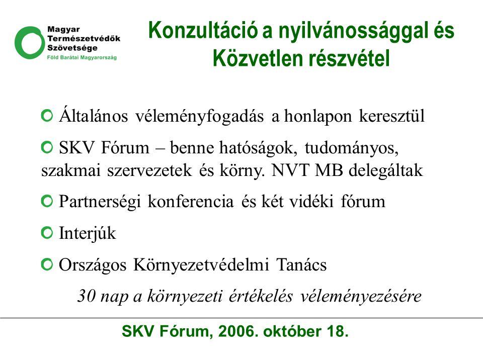 Konzultáció a nyilvánossággal és Közvetlen részvétel Általános véleményfogadás a honlapon keresztül SKV Fórum – benne hatóságok, tudományos, szakmai szervezetek és körny.