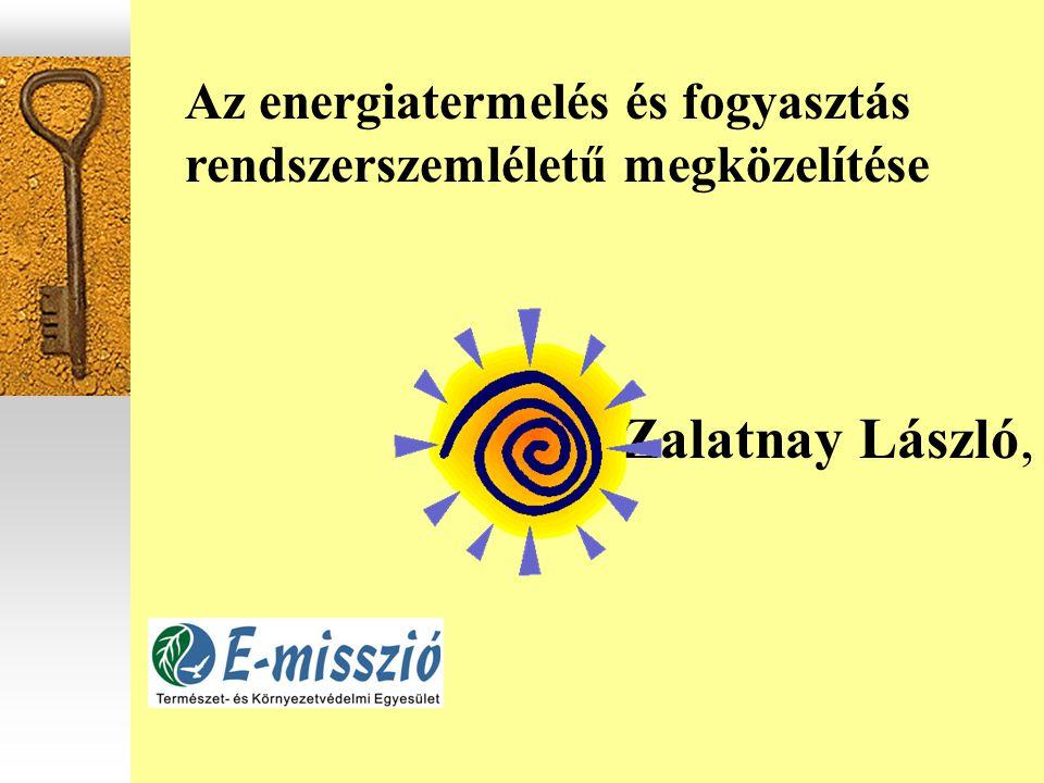 Az energiatermelés és fogyasztás rendszerszemléletű megközelítése Zalatnay László,