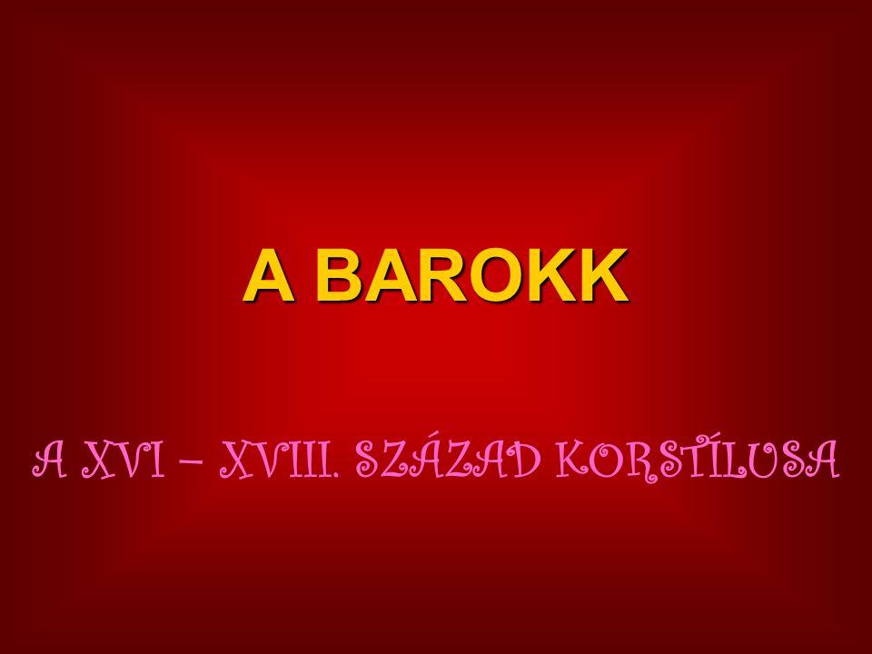 A BAROKK A XVI – XVIII. SZÁZAD KORSTÍLUSA