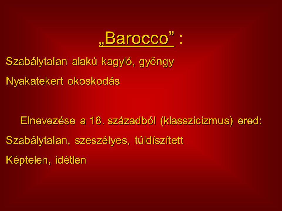 """""""Barocco"""" """"Barocco"""" : Szabálytalan alakú kagyló, gyöngy Nyakatekert okoskodás Nyakatekert okoskodás Elnevezése a 18. századból (klasszicizmus) ered: S"""