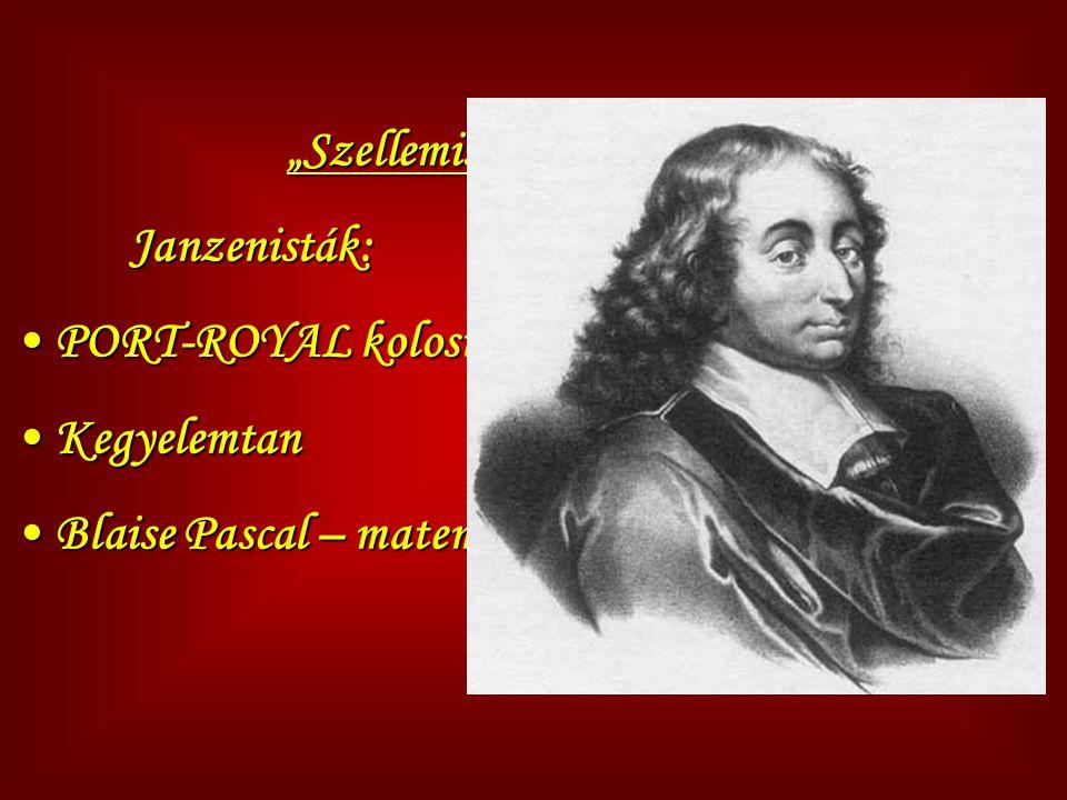 """""""Szellemiség"""" a barokkban Janzenisták: Janzenisták: PORT-ROYAL kolostor PORT-ROYAL kolostor Kegyelemtan Kegyelemtan Blaise Pascal – matematikus, fizik"""