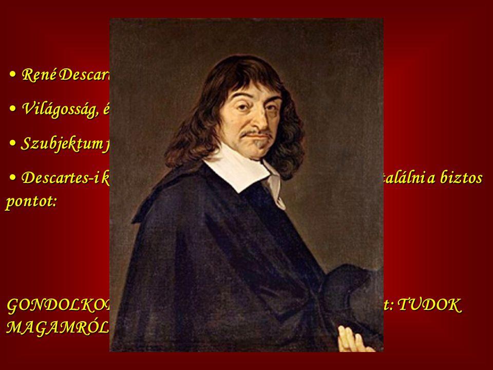 Kartezianizmus René Descartes René Descartes Világosság, érthetőség Világosság, érthetőség Szubjektum fontossága Szubjektum fontossága Descartes-i két
