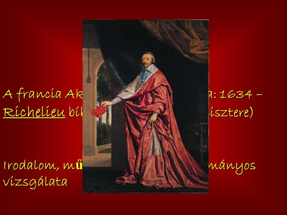 Akadémizmus: A francia Akadémia megalapítása: 1634 – Richelieu bíboros (XIV. Lajos minisztere) Irodalom, m ű vészetek, nyelv tudományos vizsgálata