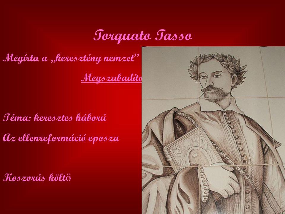 """Torquato Tasso Megírta a """"keresztény nemzet"""" eposzát: Megszabadított Jeruzsálem Téma: keresztes háború Az ellenreformáció eposza Koszorús költ ő"""