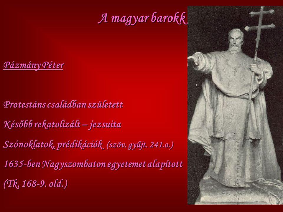 A magyar barokk Pázmány Péter Protestáns családban született Később rekatolizált – jezsuita Szónoklatok, prédikációk (szöv. gyűjt. 241.o.) 1635-ben Na