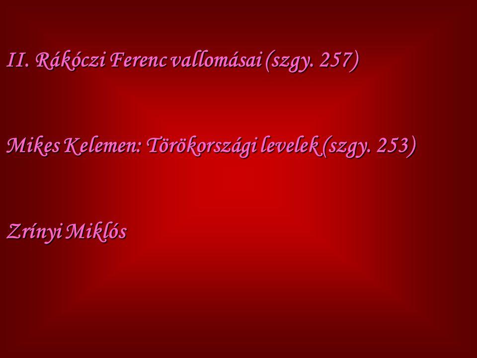 II. Rákóczi Ferenc vallomásai (szgy. 257) Mikes Kelemen: Törökországi levelek (szgy. 253) Zrínyi Miklós