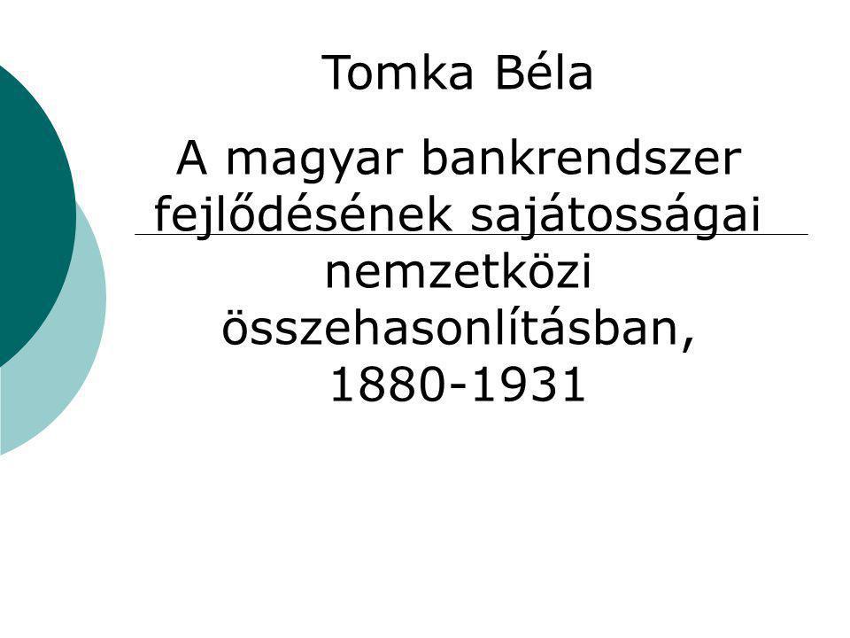 Tomka Béla A magyar bankrendszer fejlődésének sajátosságai nemzetközi összehasonlításban, 1880-1931