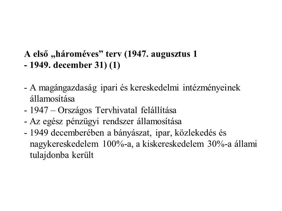 """A első """"hároméves"""" terv (1947. augusztus 1 - 1949. december 31) (1) - A magángazdaság ipari és kereskedelmi intézményeinek államosítása - 1947 – Orszá"""