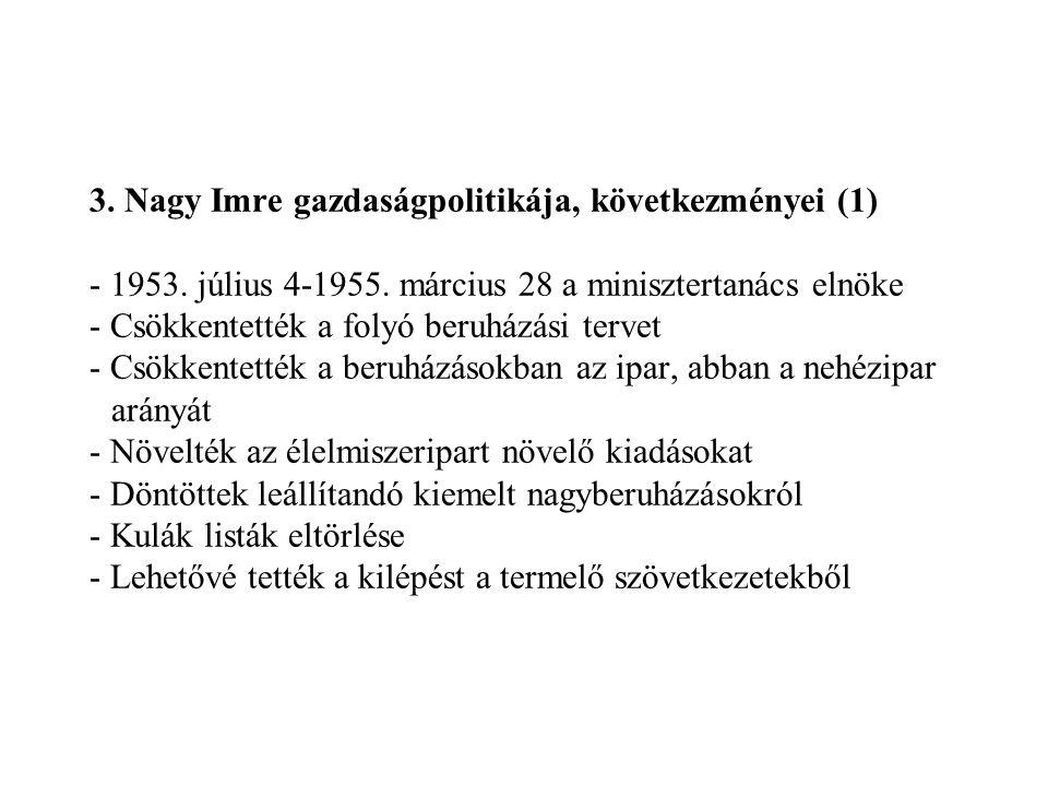 3. Nagy Imre gazdaságpolitikája, következményei (1) - 1953. július 4-1955. március 28 a minisztertanács elnöke - Csökkentették a folyó beruházási terv