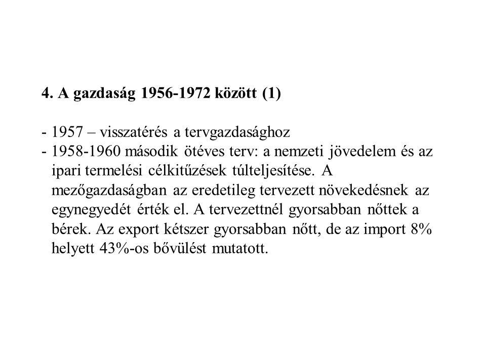4. A gazdaság 1956-1972 között (1) - 1957 – visszatérés a tervgazdasághoz - 1958-1960 második ötéves terv: a nemzeti jövedelem és az ipari termelési c