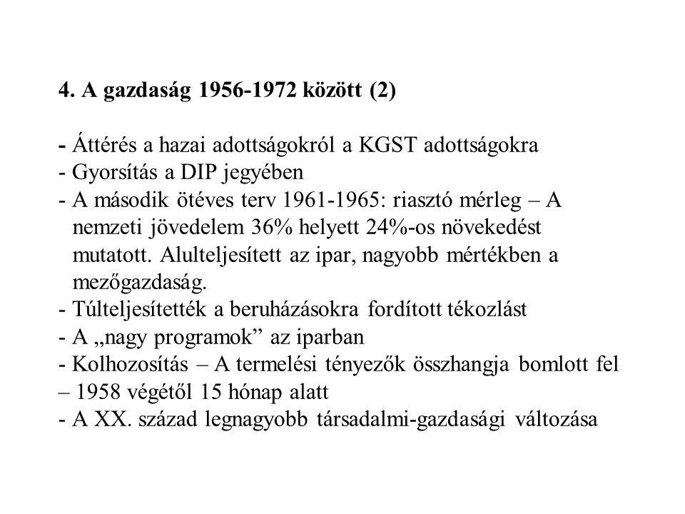 4. A gazdaság 1956-1972 között (2) - Áttérés a hazai adottságokról a KGST adottságokra - Gyorsítás a DIP jegyében - A második ötéves terv 1961-1965: r