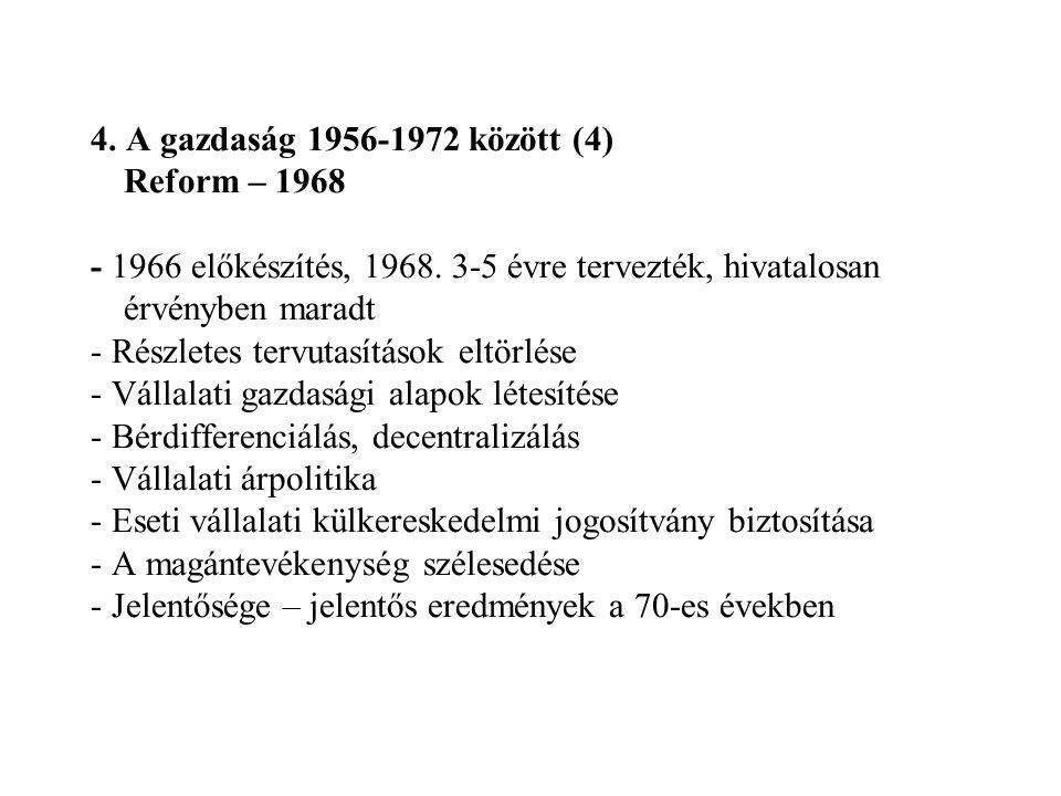 4. A gazdaság 1956-1972 között (4) Reform – 1968 - 1966 előkészítés, 1968. 3-5 évre tervezték, hivatalosan érvényben maradt - Részletes tervutasítások