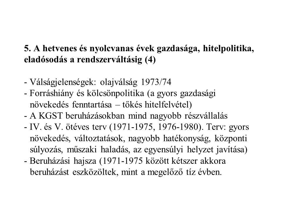 5. A hetvenes és nyolcvanas évek gazdasága, hitelpolitika, eladósodás a rendszerváltásig (4) - Válságjelenségek: olajválság 1973/74 - Forráshiány és k