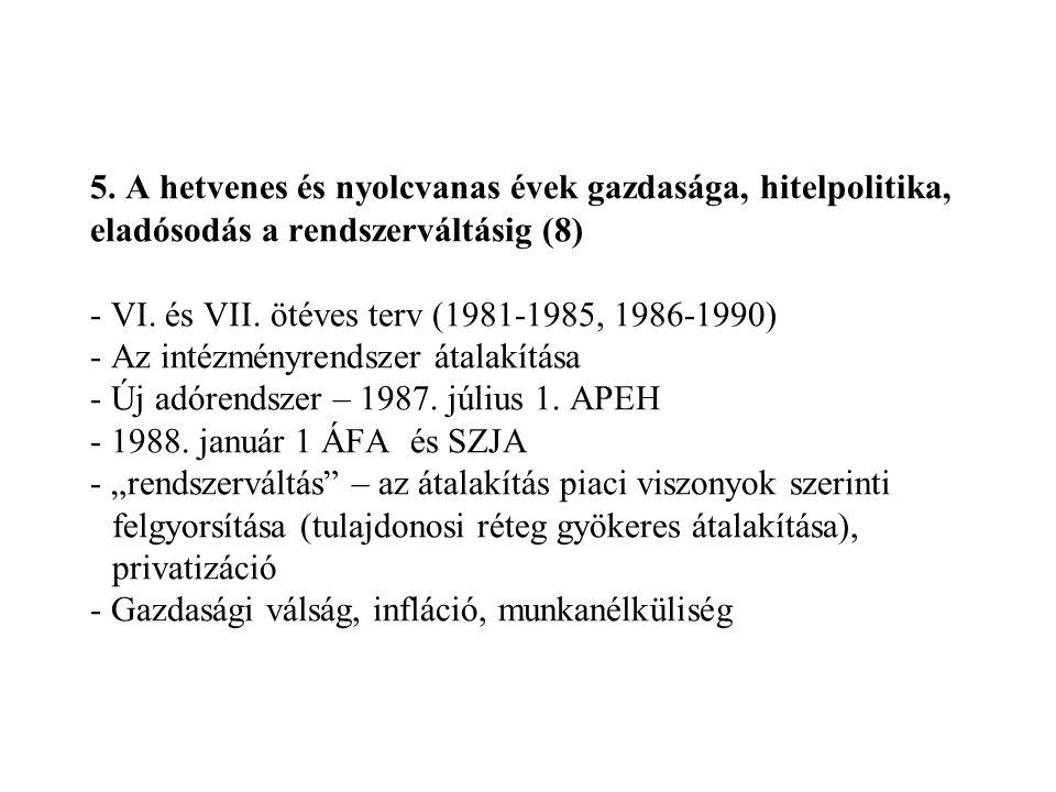5. A hetvenes és nyolcvanas évek gazdasága, hitelpolitika, eladósodás a rendszerváltásig (8) - VI. és VII. ötéves terv (1981-1985, 1986-1990) - Az int