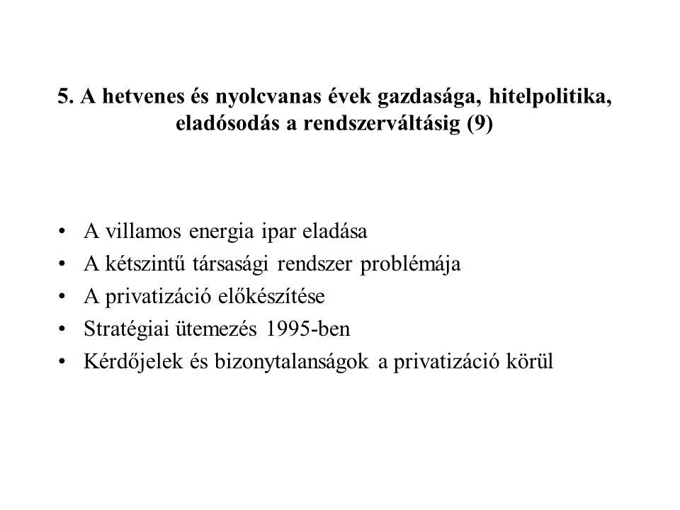 5. A hetvenes és nyolcvanas évek gazdasága, hitelpolitika, eladósodás a rendszerváltásig (9) A villamos energia ipar eladása A kétszintű társasági ren