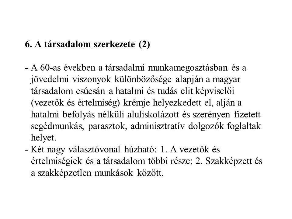 6. A társadalom szerkezete (2) - A 60-as években a társadalmi munkamegosztásban és a jövedelmi viszonyok különbözősége alapján a magyar társadalom csú