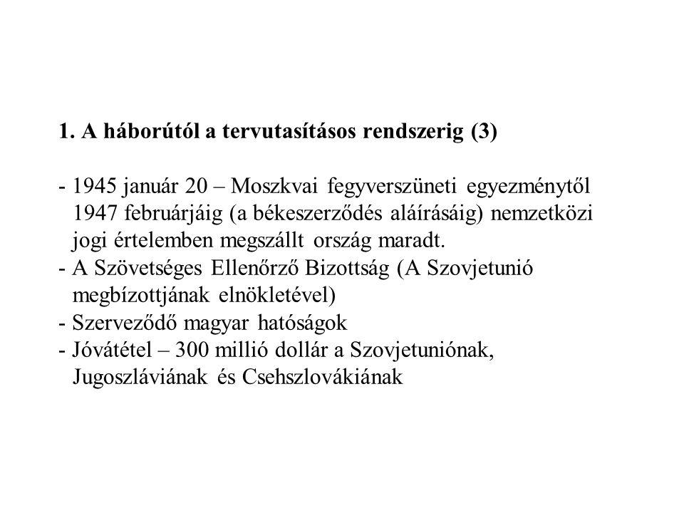 1. A háborútól a tervutasításos rendszerig (3) - 1945 január 20 – Moszkvai fegyverszüneti egyezménytől 1947 februárjáig (a békeszerződés aláírásáig) n
