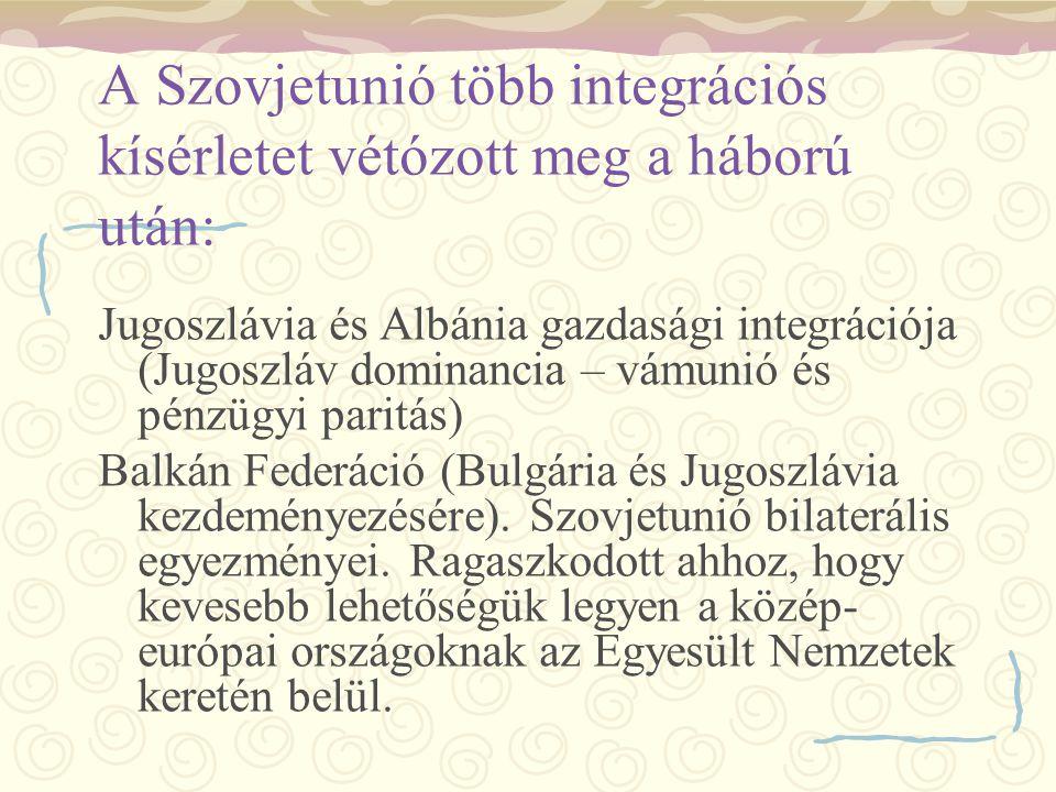 A Szovjetunió több integrációs kísérletet vétózott meg a háború után: Jugoszlávia és Albánia gazdasági integrációja (Jugoszláv dominancia – vámunió és
