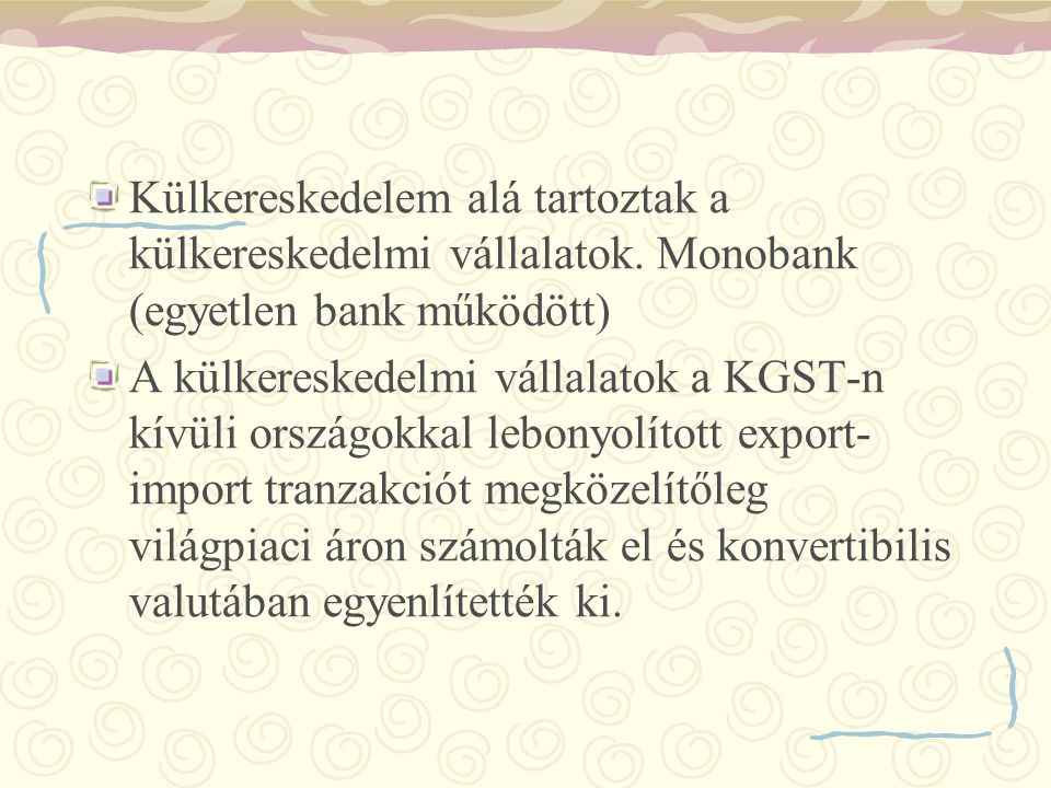 Külkereskedelem alá tartoztak a külkereskedelmi vállalatok. Monobank (egyetlen bank működött) A külkereskedelmi vállalatok a KGST-n kívüli országokkal