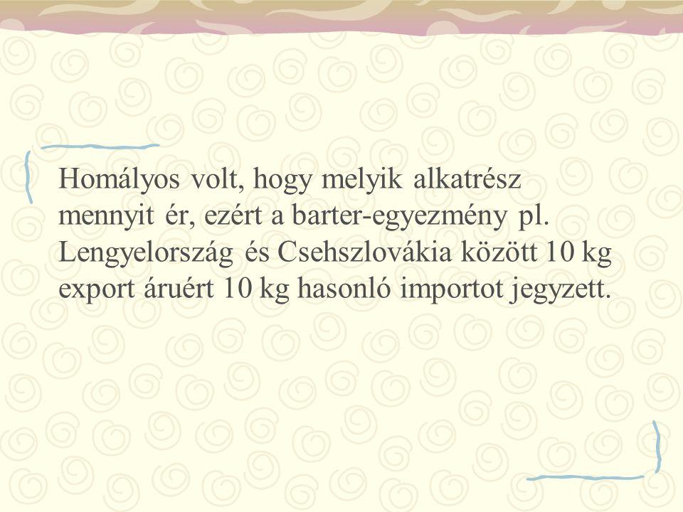 Homályos volt, hogy melyik alkatrész mennyit ér, ezért a barter-egyezmény pl. Lengyelország és Csehszlovákia között 10 kg export áruért 10 kg hasonló