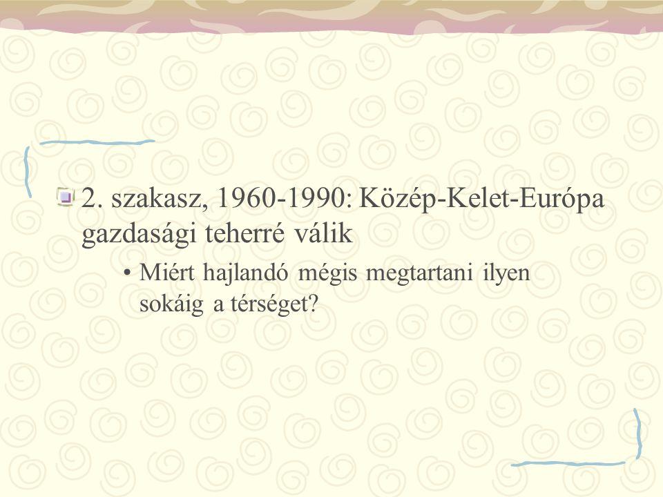2. szakasz, 1960-1990: Közép-Kelet-Európa gazdasági teherré válik Miért hajlandó mégis megtartani ilyen sokáig a térséget?