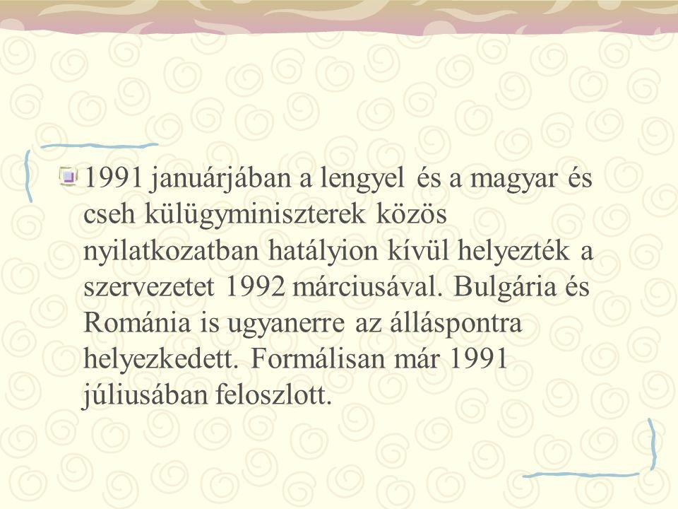 1991 januárjában a lengyel és a magyar és cseh külügyminiszterek közös nyilatkozatban hatályion kívül helyezték a szervezetet 1992 márciusával. Bulgár