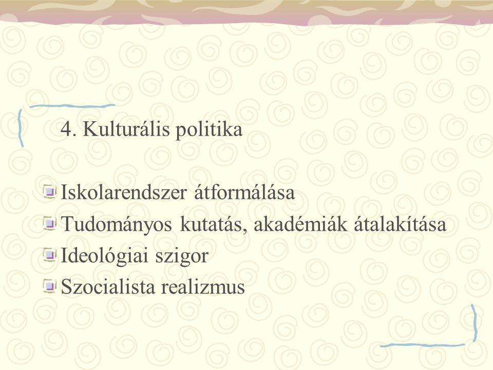 4. Kulturális politika Iskolarendszer átformálása Tudományos kutatás, akadémiák átalakítása Ideológiai szigor Szocialista realizmus