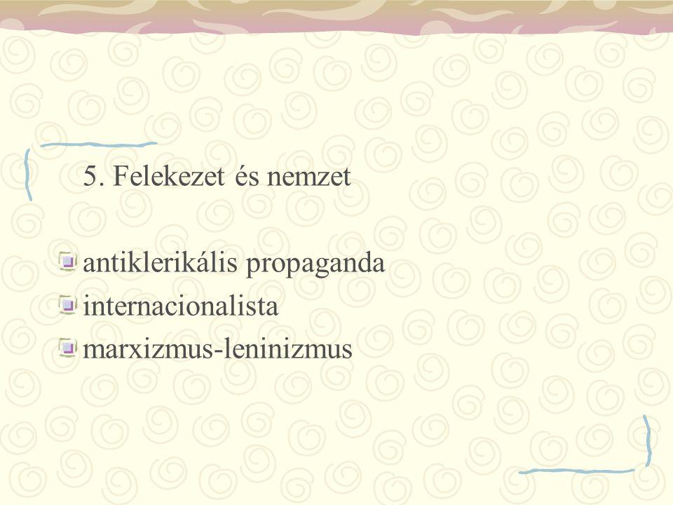 5. Felekezet és nemzet antiklerikális propaganda internacionalista marxizmus-leninizmus