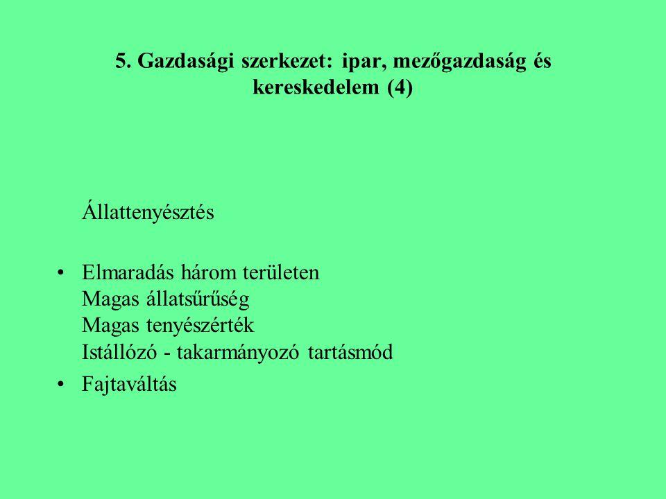 5. Gazdasági szerkezet: ipar, mezőgazdaság és kereskedelem (4) Állattenyésztés Elmaradás három területen Magas állatsűrűség Magas tenyészérték Istálló
