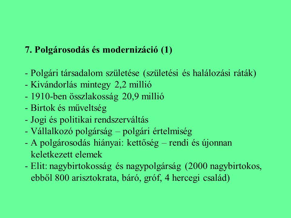 7. Polgárosodás és modernizáció (1) - Polgári társadalom születése (születési és halálozási ráták) - Kivándorlás mintegy 2,2 millió - 1910-ben összlak