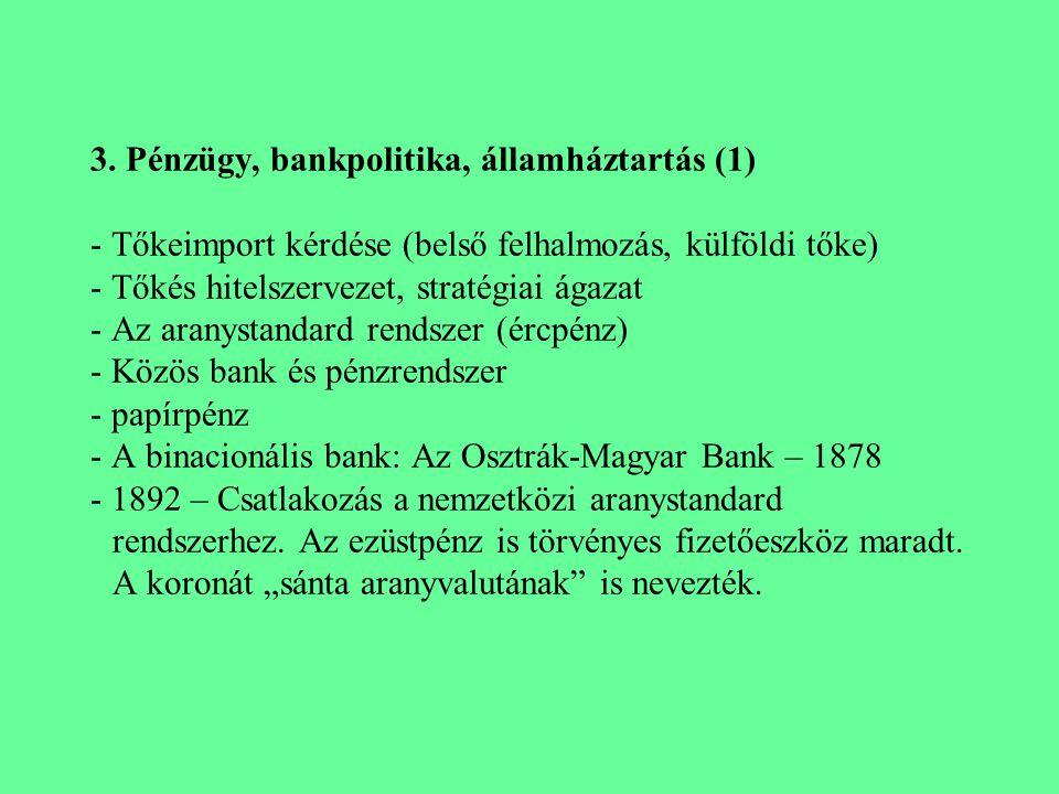 3. Pénzügy, bankpolitika, államháztartás (1) - Tőkeimport kérdése (belső felhalmozás, külföldi tőke) - Tőkés hitelszervezet, stratégiai ágazat - Az ar