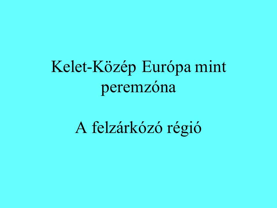 Kelet-Közép Európa mint peremzóna A felzárkózó régió