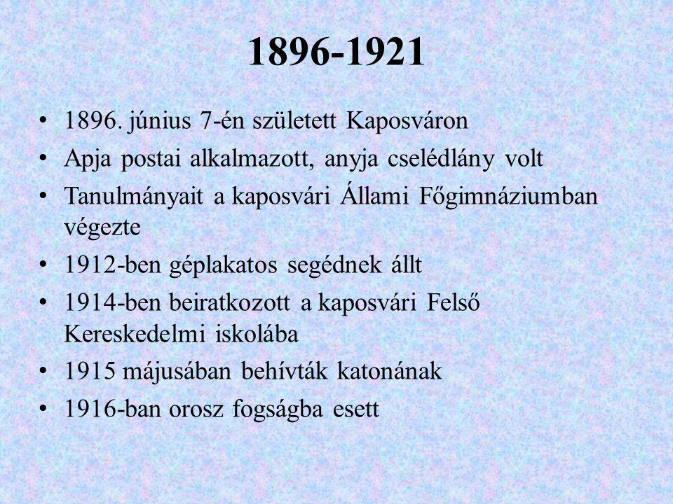1896-1921 1896. június 7-én született Kaposváron Apja postai alkalmazott, anyja cselédlány volt Tanulmányait a kaposvári Állami Főgimnáziumban végezte
